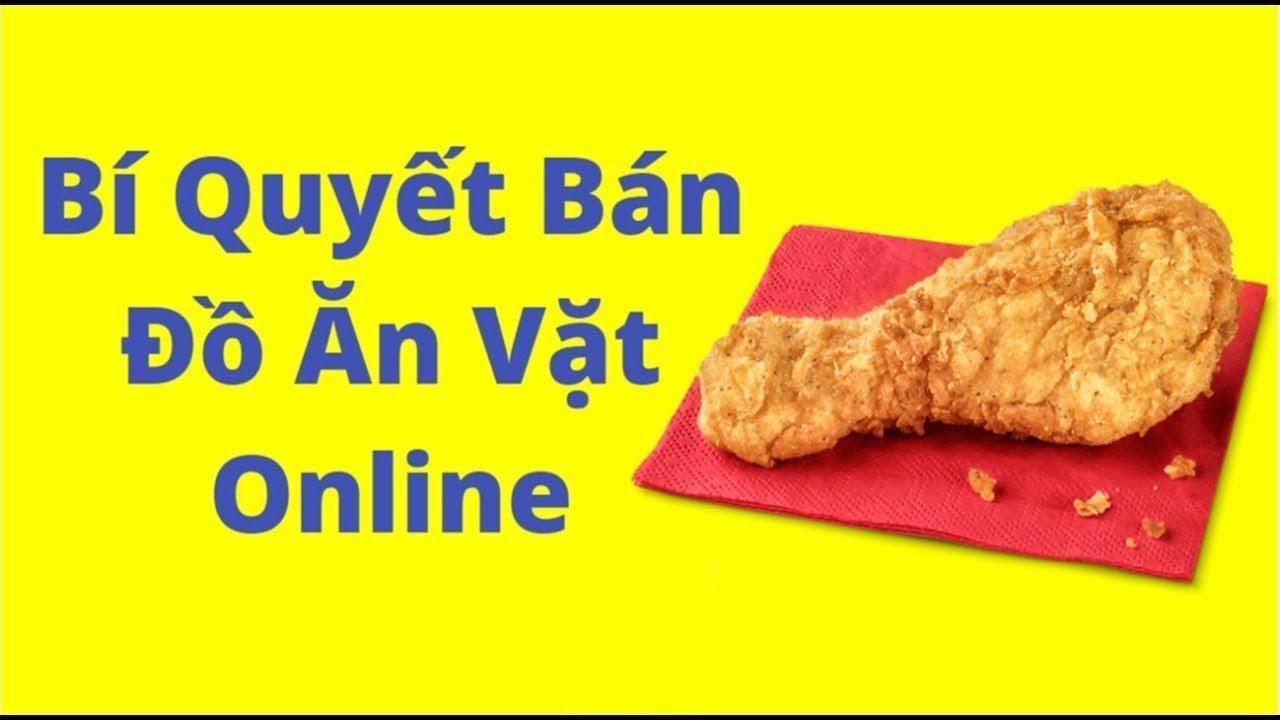 Bí quyết kinh doanh online đồ ăn vặt đó là gì?